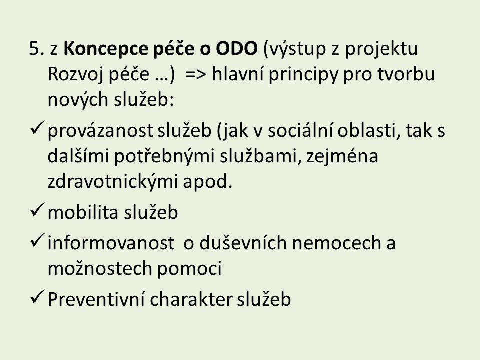 5. z Koncepce péče o ODO (výstup z projektu Rozvoj péče …) => hlavní principy pro tvorbu nových služeb:  provázanost služeb (jak v sociální oblasti,