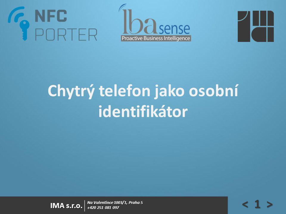 Na Valentince 1003/1, Praha 5 +420 251 081 097 IMA s.r.o. Chytrý telefon jako osobní identifikátor