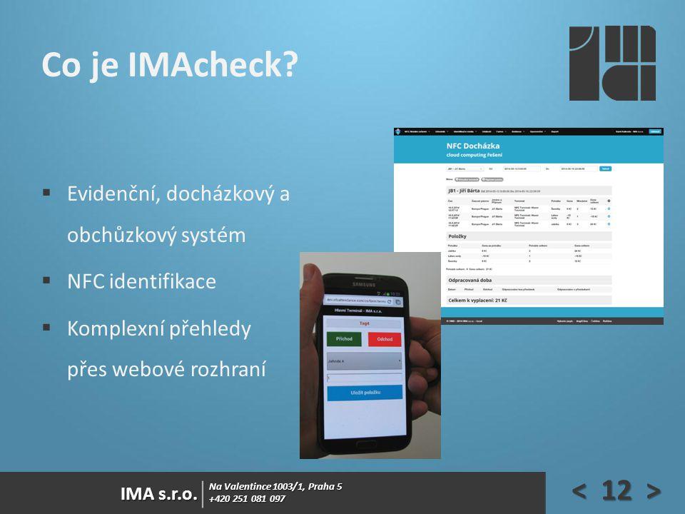 Na Valentince 1003/1, Praha 5 +420 251 081 097 IMA s.r.o. Co je IMAcheck?  Evidenční, docházkový a obchůzkový systém  NFC identifikace  Komplexní p