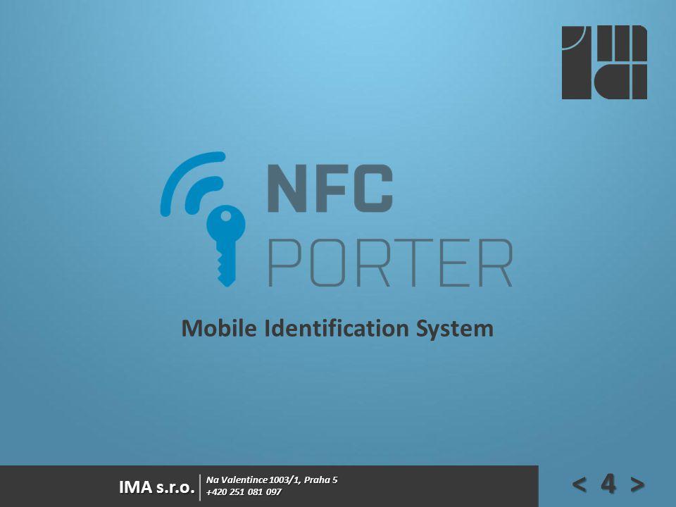 Na Valentince 1003/1, Praha 5 +420 251 081 097 IMA s.r.o. Mobile Identification System