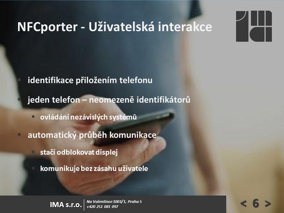Na Valentince 1003/1, Praha 5 +420 251 081 097 IMA s.r.o. NFCporter - Uživatelská interakce  identifikace přiložením telefonu  jeden telefon – neome