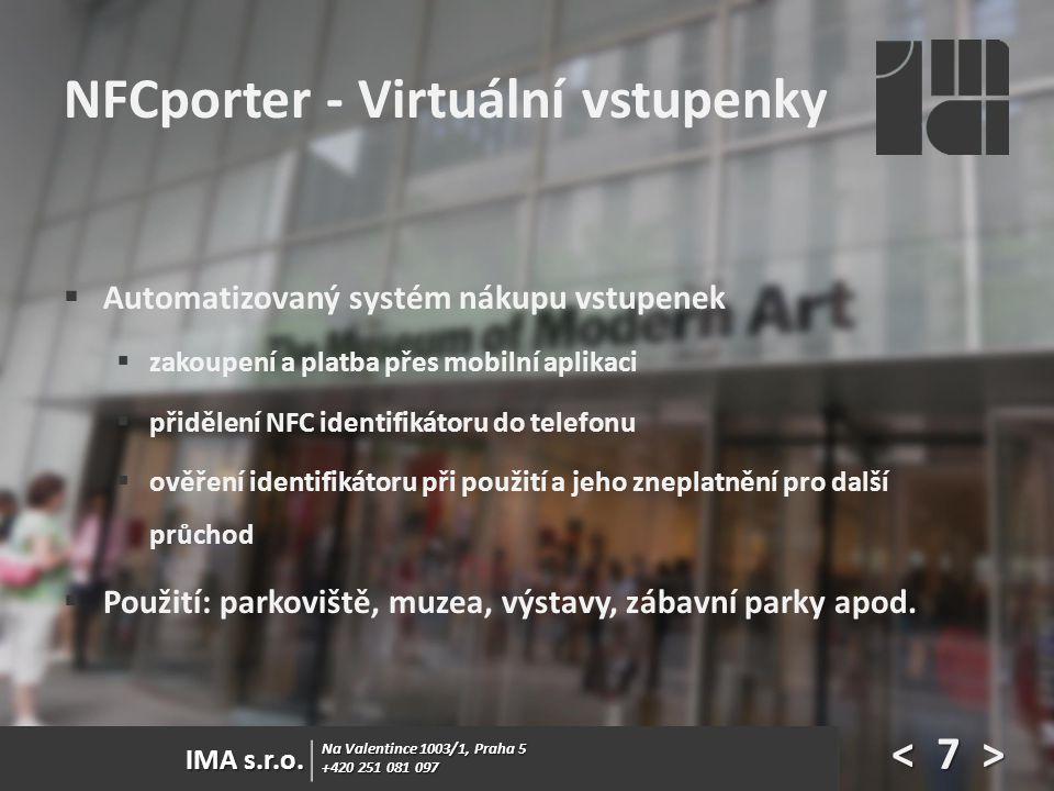 Na Valentince 1003/1, Praha 5 +420 251 081 097 IMA s.r.o. NFCporter - Virtuální vstupenky Na Valentince 1003/1, Praha 5 +420 251 081 097 IMA s.r.o. 