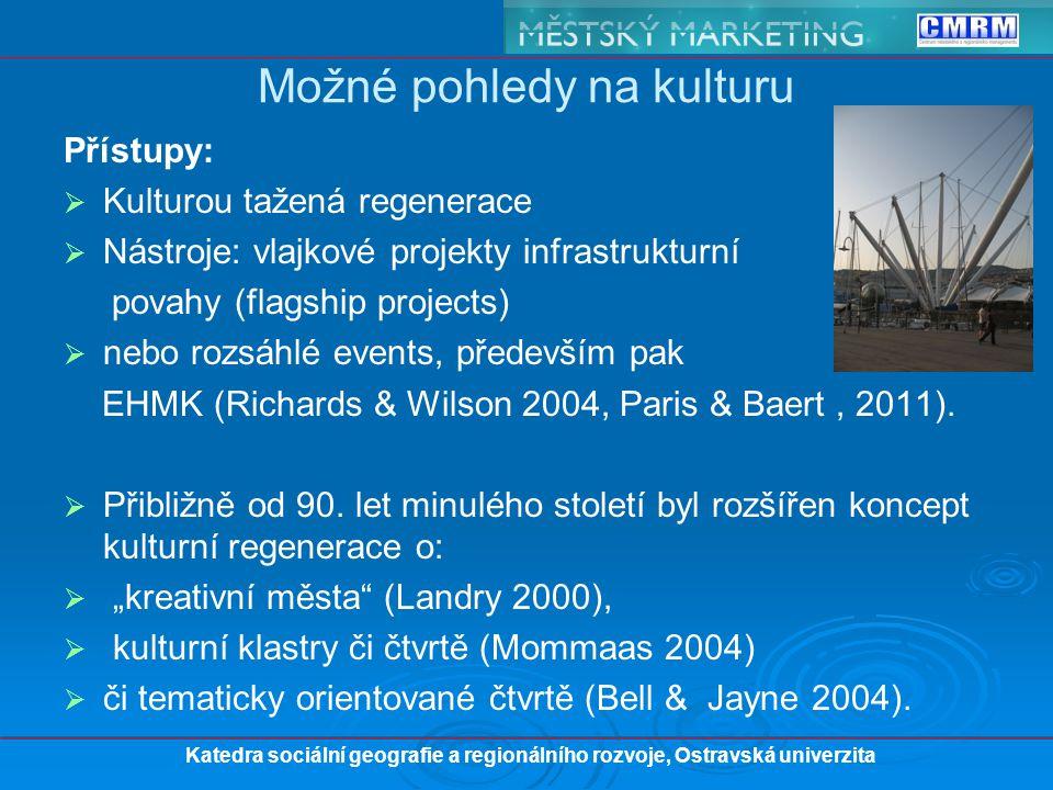 Přístupy:   Kulturou tažená regenerace   Nástroje: vlajkové projekty infrastrukturní povahy (flagship projects)   nebo rozsáhlé events, především pak EHMK (Richards & Wilson 2004, Paris & Baert, 2011).