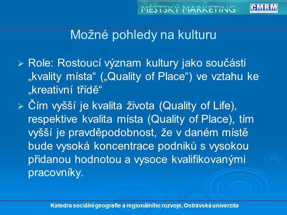 """  Role: Rostoucí význam kultury jako součásti """"kvality místa (""""Quality of Place ) ve vztahu ke """"kreativní třídě   Čím vyšší je kvalita života (Quality of Life), respektive kvalita místa (Quality of Place), tím vyšší je pravděpodobnost, že v daném místě bude vysoká koncentrace podniků s vysokou přidanou hodnotou a vysoce kvalifikovanými pracovníky."""
