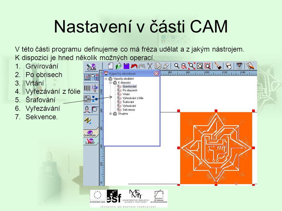 Nastavení v části CAM V této části programu definujeme co má fréza udělat a z jakým nástrojem. K dispozici je hned několik možných operací. 1.Grvírová