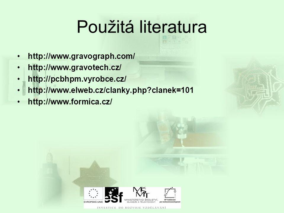 Použitá literatura •http://www.gravograph.com/ •http://www.gravotech.cz/ •http://pcbhpm.vyrobce.cz/ •http://www.elweb.cz/clanky.php?clanek=101 •http:/