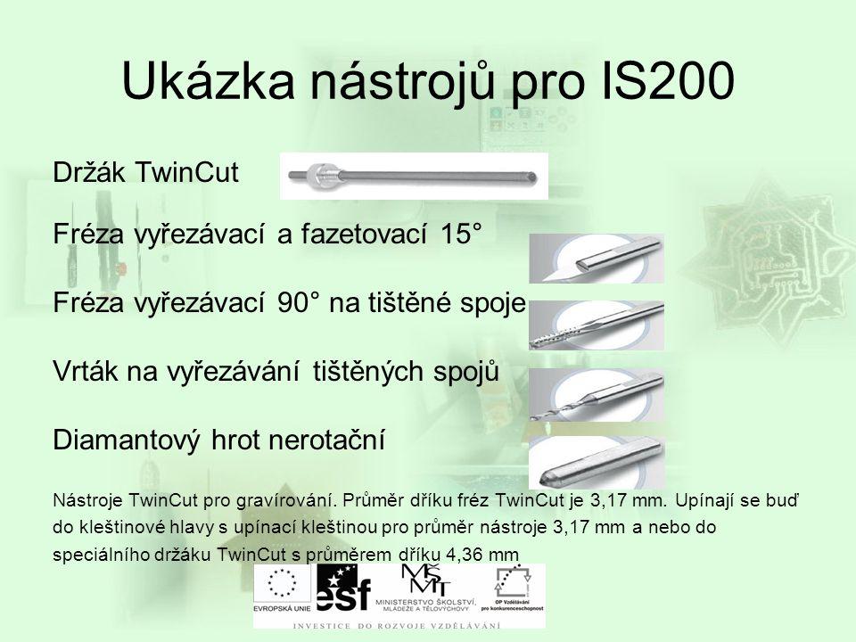Ukázka nástrojů pro IS200 Držák TwinCut Fréza vyřezávací a fazetovací 15° Fréza vyřezávací 90° na tištěné spoje Vrták na vyřezávání tištěných spojů Di