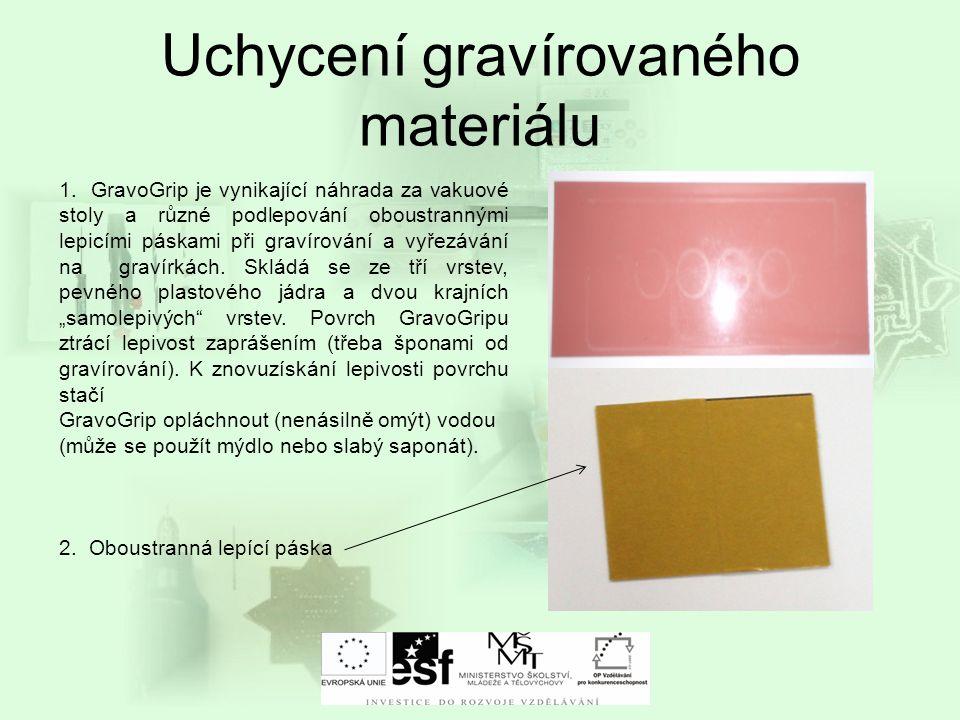 Uchycení gravírovaného materiálu 1. GravoGrip je vynikající náhrada za vakuové stoly a různé podlepování oboustrannými lepicími páskami při gravírován