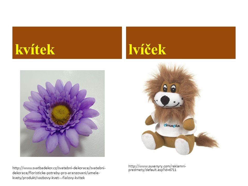 kvíteklvíček http://www.suvenyry.com/reklamni- predmety/default.asp?id=6711 http://www.svatbadekor.cz/svatebni-dekorace/svatebni- dekorace/floristicke-potreby-pro-aranzovani/umele- kvety/produkt/vazbovy-kvet---fialovy-kvitek