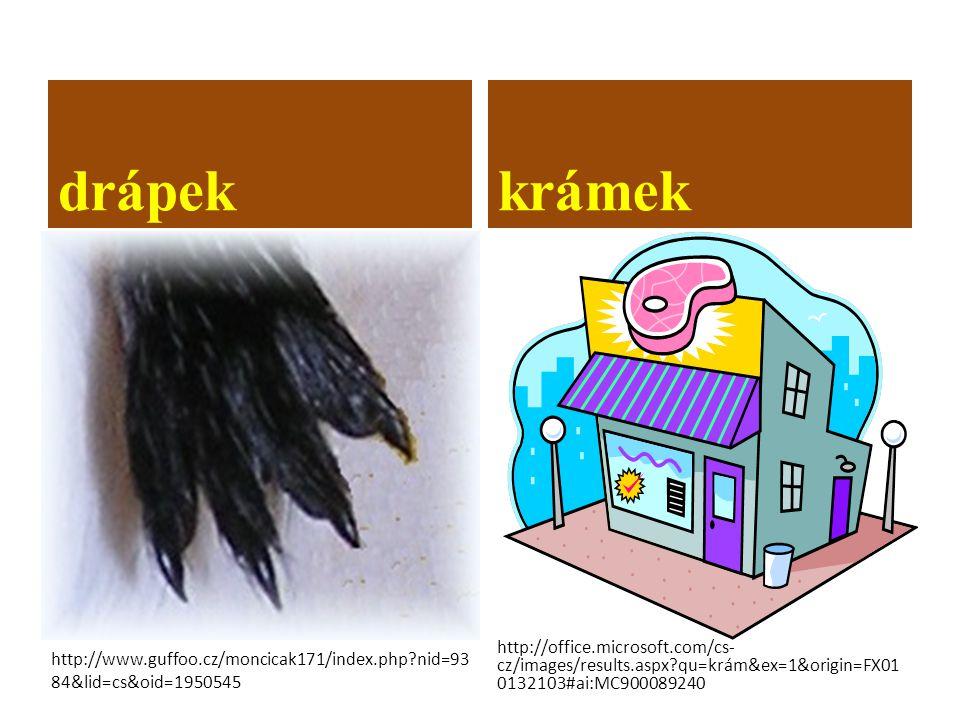 drápekkrámek http://office.microsoft.com/cs- cz/images/results.aspx?qu=krám&ex=1&origin=FX01 0132103#ai:MC900089240 http://www.guffoo.cz/moncicak171/index.php?nid=93 84&lid=cs&oid=1950545