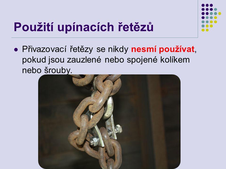 Použití upínacích řetězů  Přivazovací řetězy se nikdy nesmí používat, pokud jsou zauzlené nebo spojené kolíkem nebo šrouby.