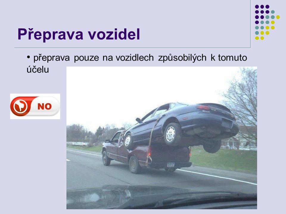 Přeprava vozidel • přeprava pouze na vozidlech způsobilých k tomuto účelu