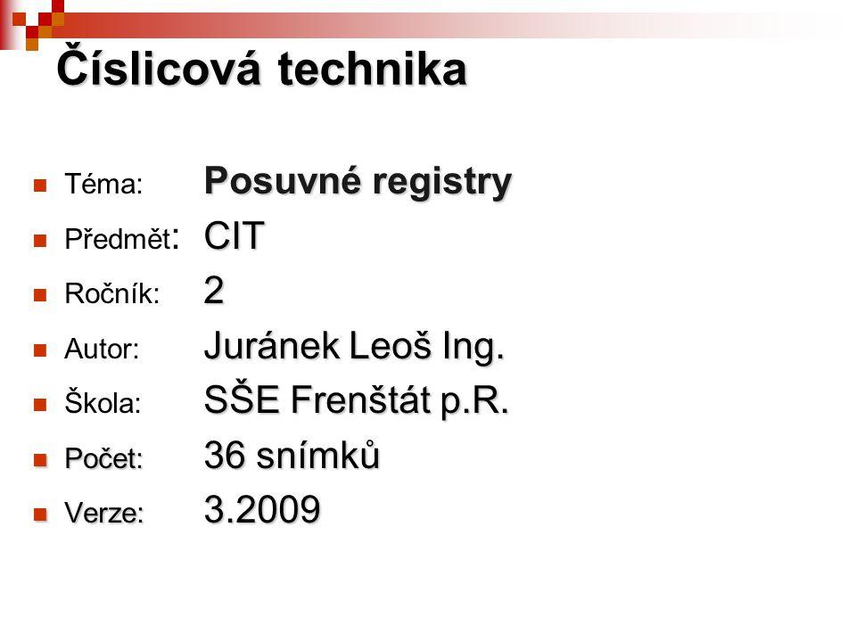 Posuvné registry  Téma: Posuvné registry CIT  Předmět : CIT 2  Ročník: 2 Juránek Leoš Ing.  Autor: Juránek Leoš Ing. SŠE Frenštát p.R.  Škola: SŠ