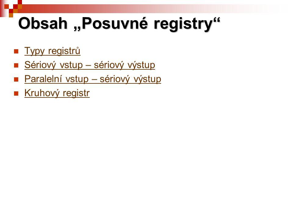  Typy registrů Typy registrů  Sériový vstup – sériový výstup Sériový vstup – sériový výstup  Paralelní vstup – sériový výstup Paralelní vstup – sér