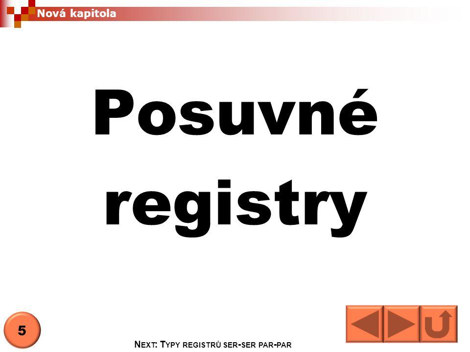 Nová kapitola Posuvné registry 5 N EXT : T YPY REGISTRŮ SER - SER PAR - PAR