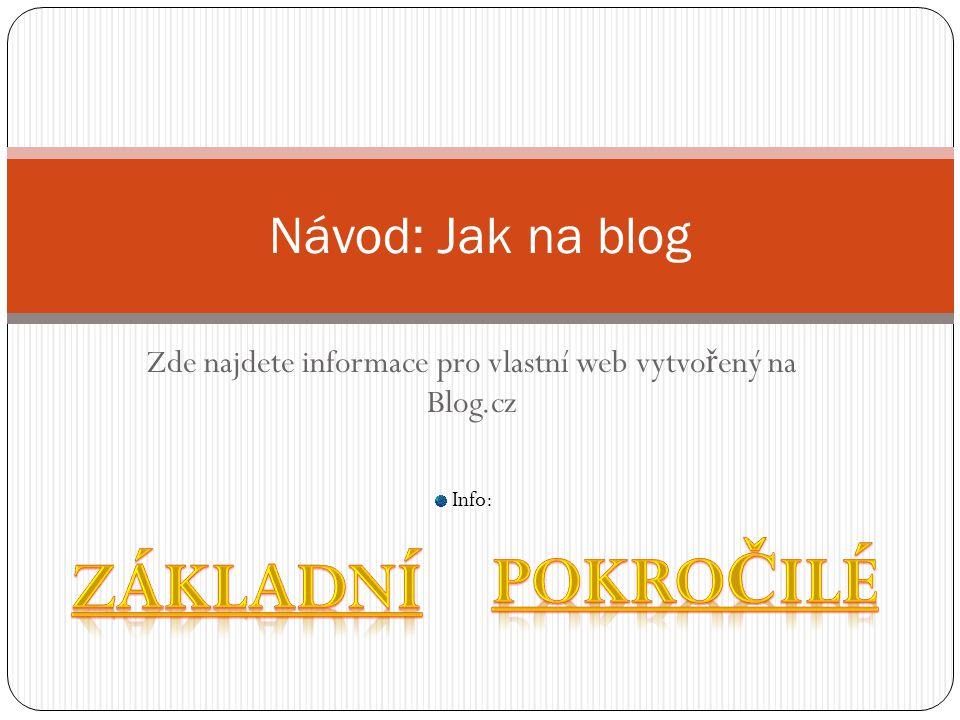 Zde najdete informace pro vlastní web vytvo ř ený na Blog.cz Návod: Jak na blog Info: