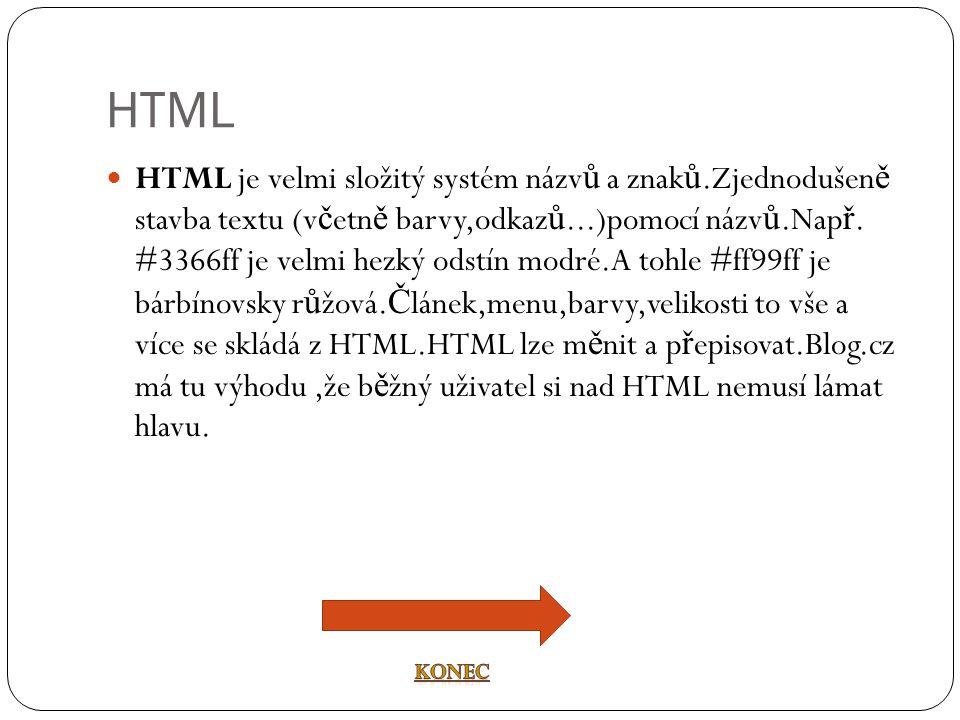HTML  HTML je velmi složitý systém názv ů a znak ů.Zjednodušen ě stavba textu (v č etn ě barvy,odkaz ů...)pomocí názv ů.Nap ř. #3366ff je velmi hezký