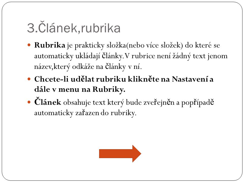 3.Článek,rubrika  Rubrika je prakticky složka(nebo více složek) do které se automaticky ukládají č lánky.V rubrice není žádný text jenom název,který odkáže na č lánky v ní.