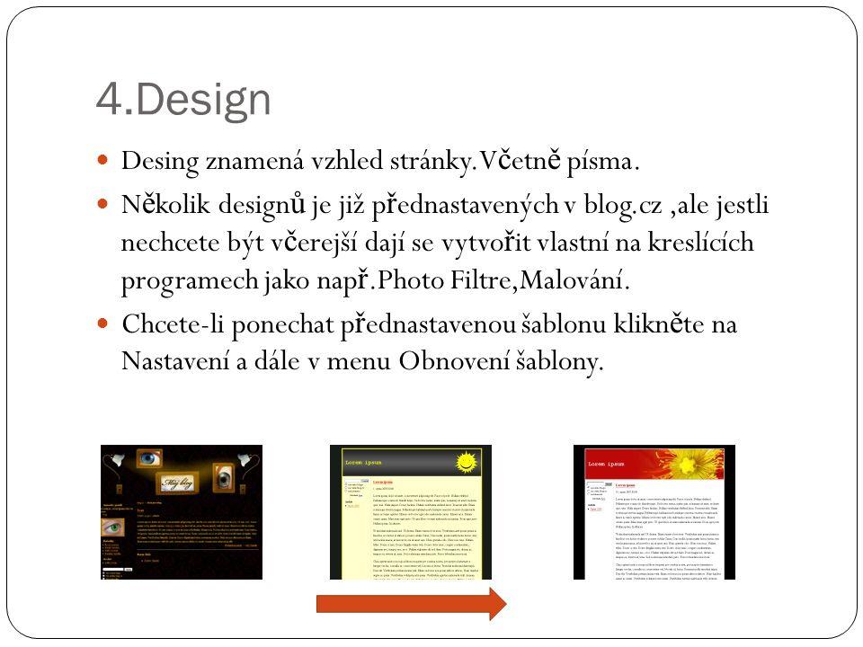 4.Design  Desing znamená vzhled stránky.V č etn ě písma.  N ě kolik design ů je již p ř ednastavených v blog.cz,ale jestli nechcete být v č erejší d