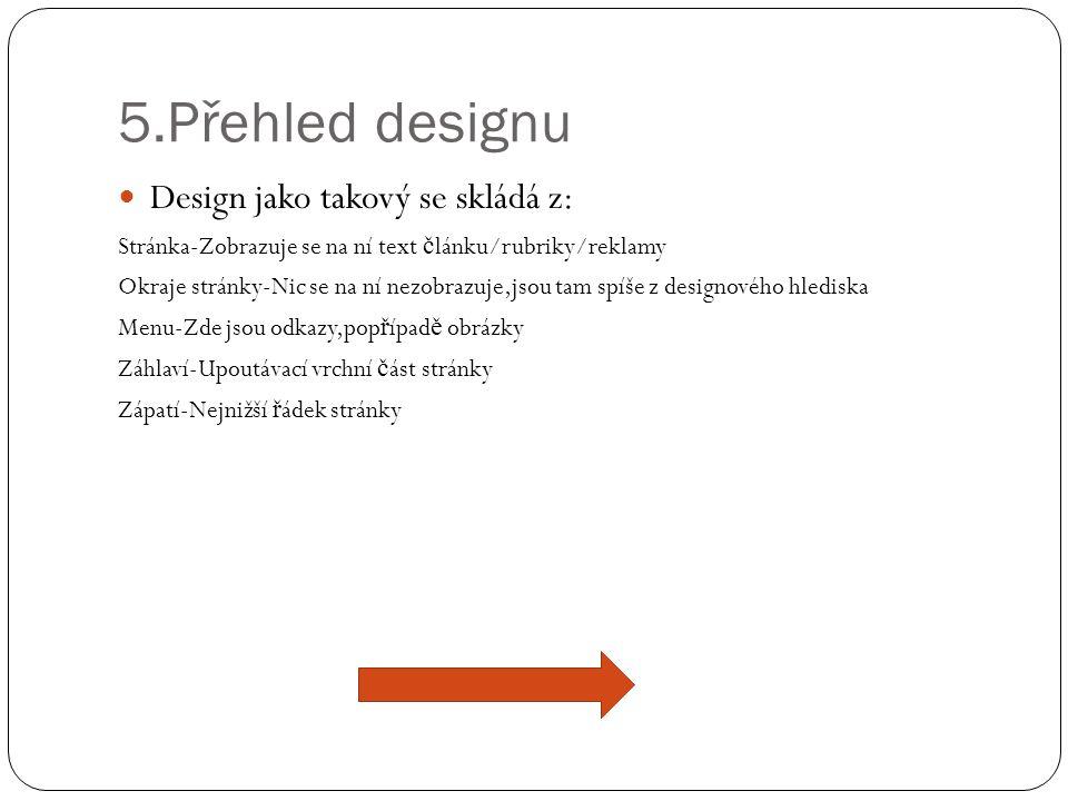 5.Přehled designu  Design jako takový se skládá z: Stránka-Zobrazuje se na ní text č lánku/rubriky/reklamy Okraje stránky-Nic se na ní nezobrazuje,js
