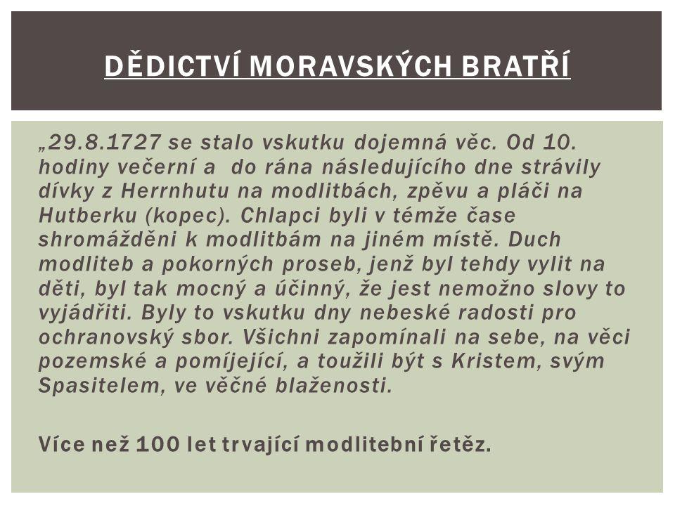 """""""29.8.1727 se stalo vskutku dojemná věc. Od 10. hodiny večerní a do rána následujícího dne strávily dívky z Herrnhutu na modlitbách, zpěvu a pláči na"""
