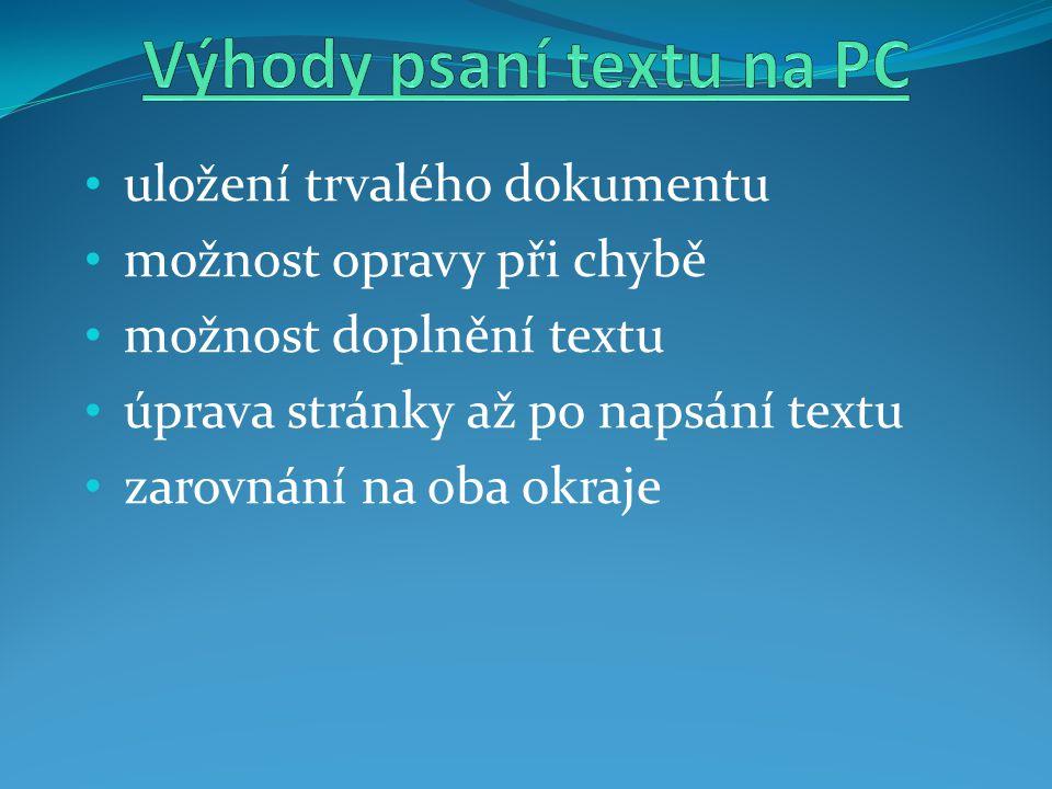 • uložení trvalého dokumentu • možnost opravy při chybě • možnost doplnění textu • úprava stránky až po napsání textu • zarovnání na oba okraje
