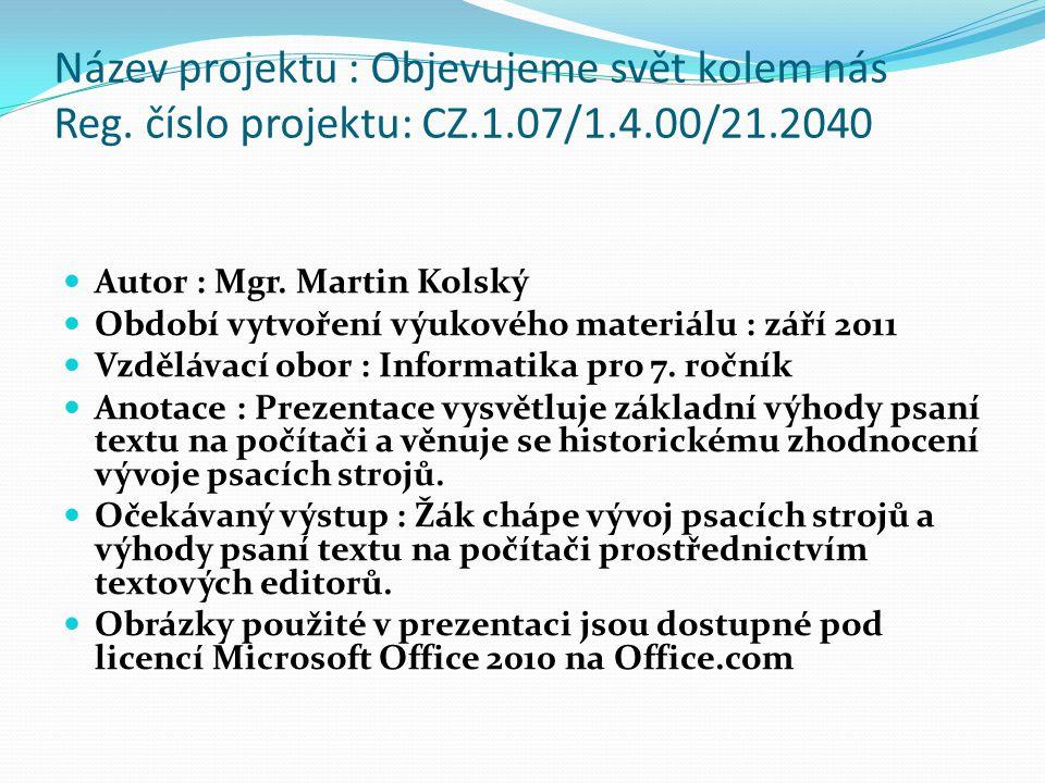  Autor : Mgr. Martin Kolský  Období vytvoření výukového materiálu : září 2011  Vzdělávací obor : Informatika pro 7. ročník  Anotace : Prezentace v