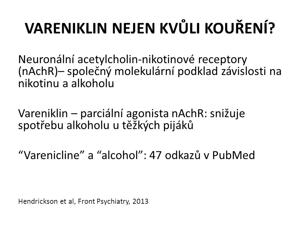 VARENIKLIN NEJEN KVŮLI KOUŘENÍ? Neuronální acetylcholin-nikotinové receptory (nAchR)– společný molekulární podklad závislosti na nikotinu a alkoholu V