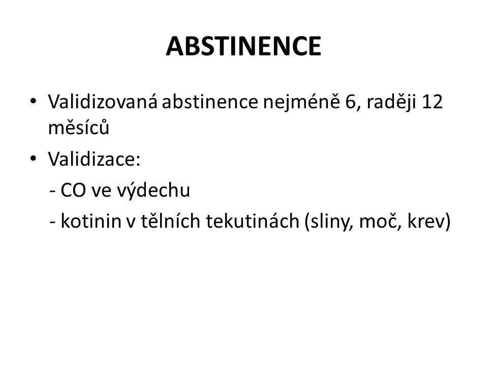 ABSTINENCE • Validizovaná abstinence nejméně 6, raději 12 měsíců • Validizace: - CO ve výdechu - kotinin v tělních tekutinách (sliny, moč, krev)