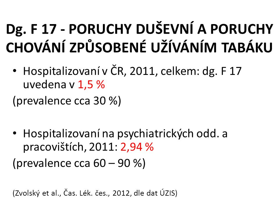 Dg. F 17 - PORUCHY DUŠEVNÍ A PORUCHY CHOVÁNÍ ZPŮSOBENÉ UŽÍVÁNÍM TABÁKU • Hospitalizovaní v ČR, 2011, celkem: dg. F 17 uvedena v 1,5 % (prevalence cca