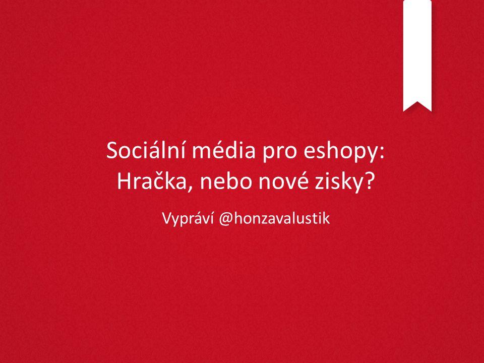 Sociální média pro eshopy: Hračka, nebo nové zisky? Vypráví @honzavalustik