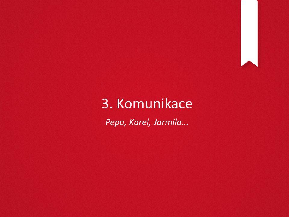 3. Komunikace Pepa, Karel, Jarmila...