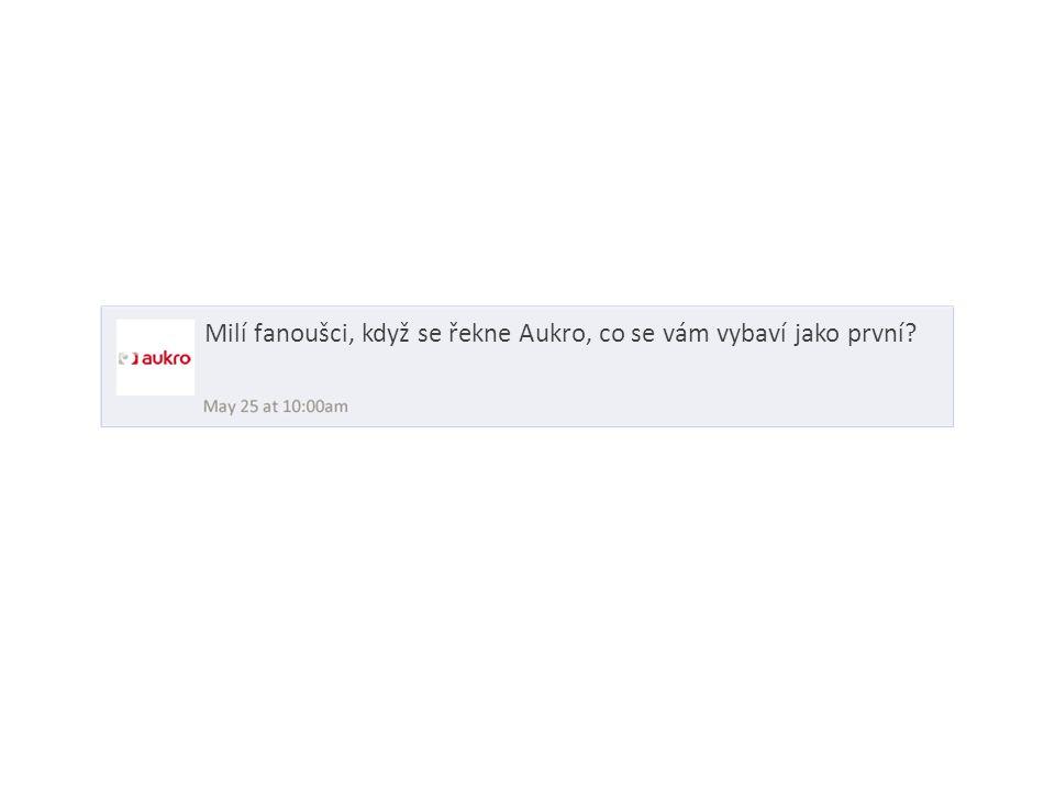 Milí fanoušci, když se řekne Aukro, co se vám vybaví jako první?