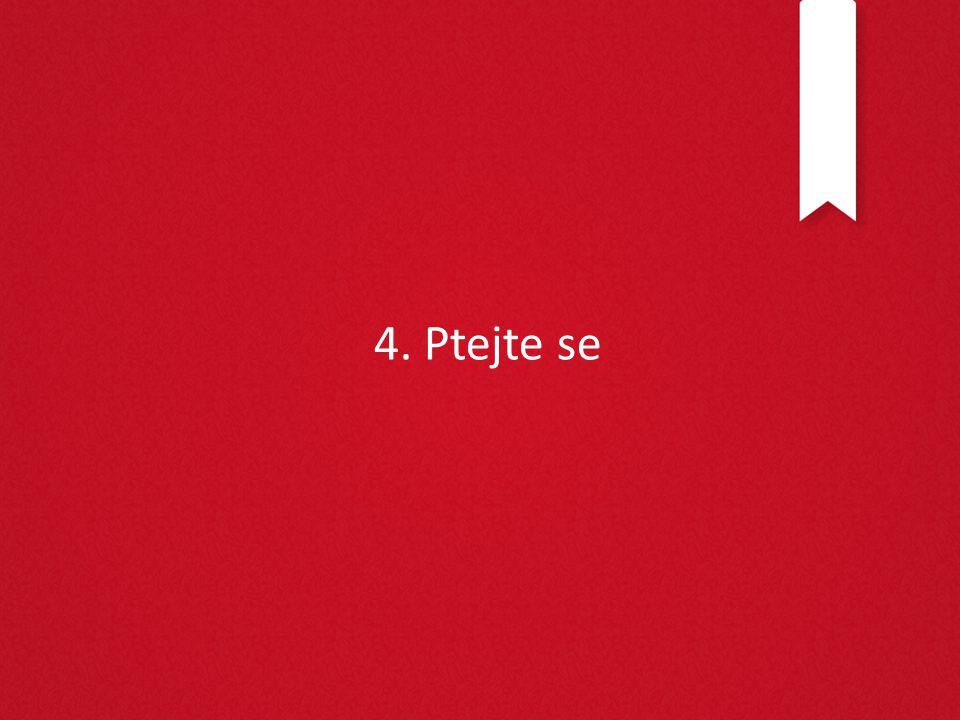 4. Ptejte se