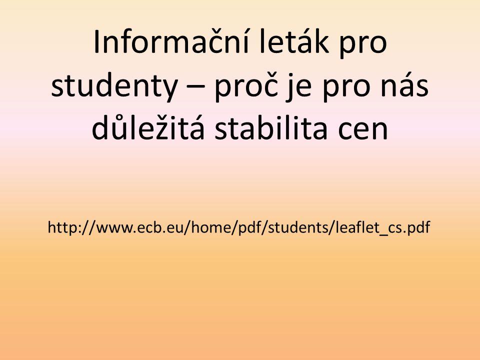 Informační leták pro studenty – proč je pro nás důležitá stabilita cen http://www.ecb.eu/home/pdf/students/leaflet_cs.pdf