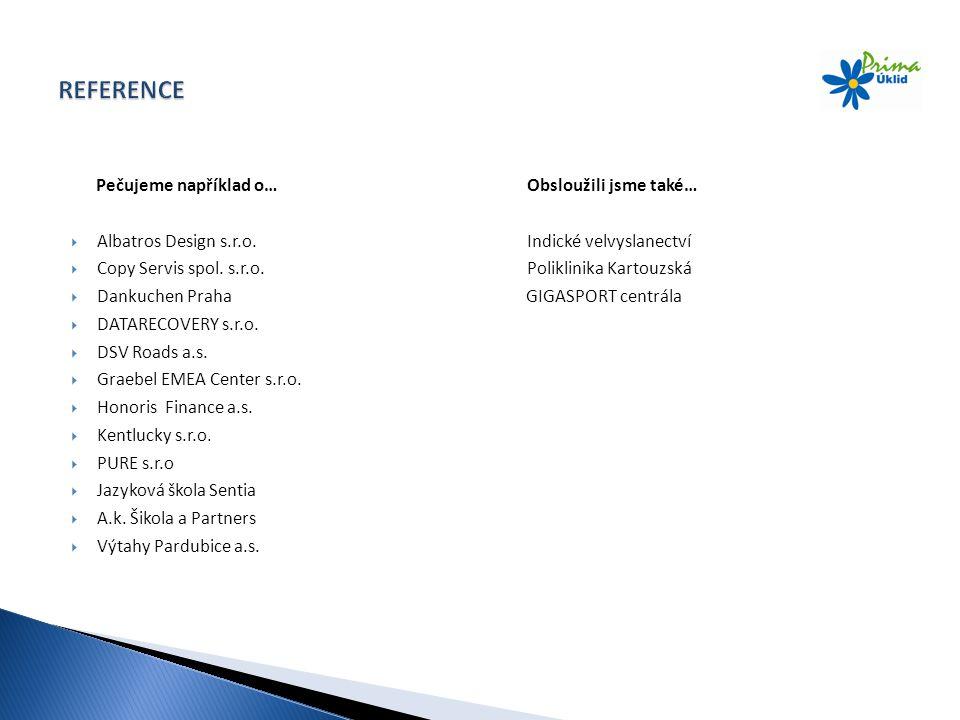 Pečujeme například o… Obsloužili jsme také…  Albatros Design s.r.o. Indické velvyslanectví  Copy Servis spol. s.r.o. Poliklinika Kartouzská  Dankuc