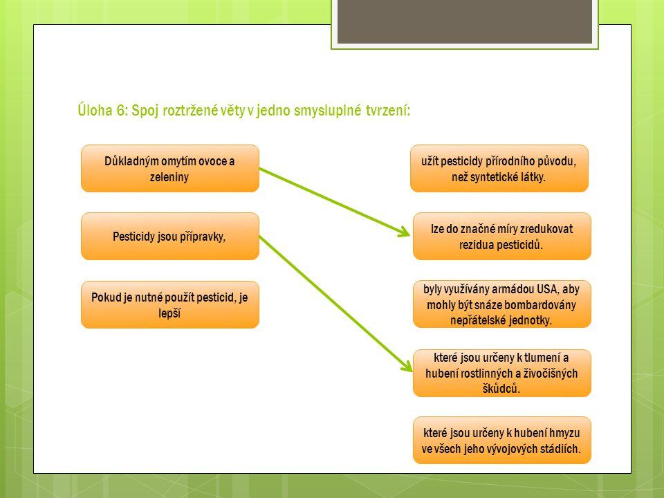 Úloha 6: Spoj roztržené věty v jedno smysluplné tvrzení: Důkladným omytím ovoce a zeleniny užít pesticidy přírodního původu, než syntetické látky. lze