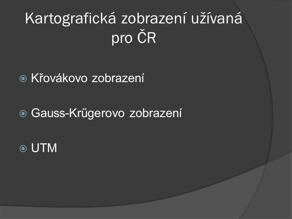Kartografická zobrazení užívaná pro ČR  Křovákovo zobrazení  Gauss-Krűgerovo zobrazení  UTM