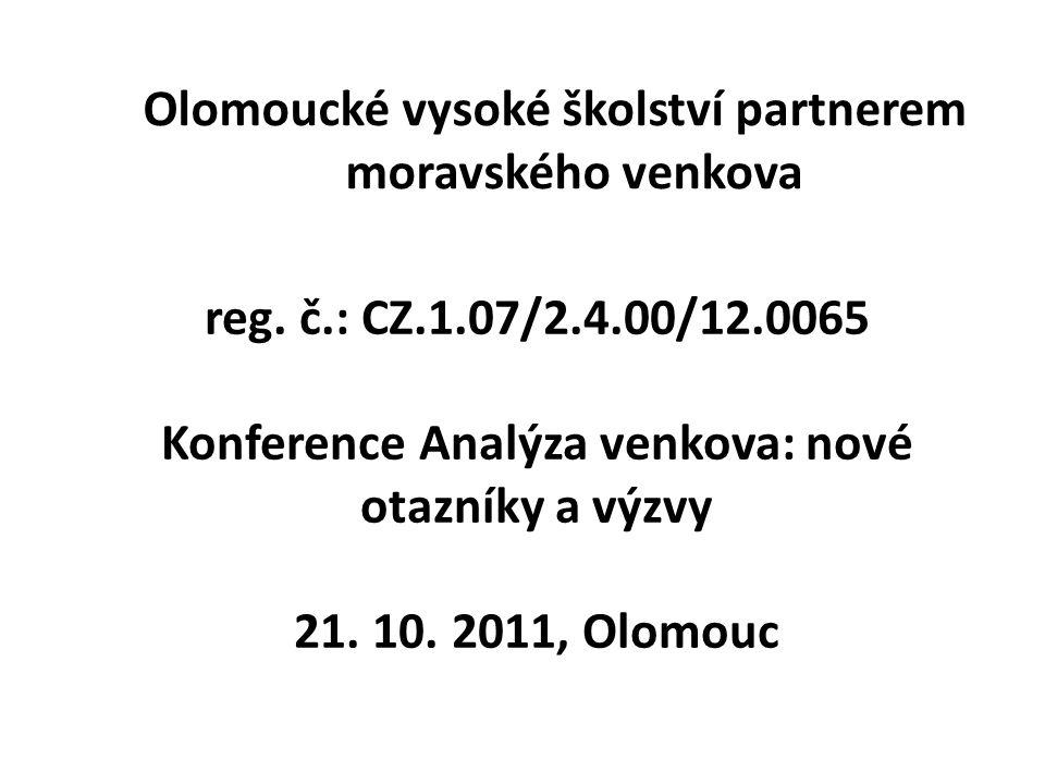 reg.č.: CZ.1.07/2.4.00/12.0065 Konference Analýza venkova: nové otazníky a výzvy 21.