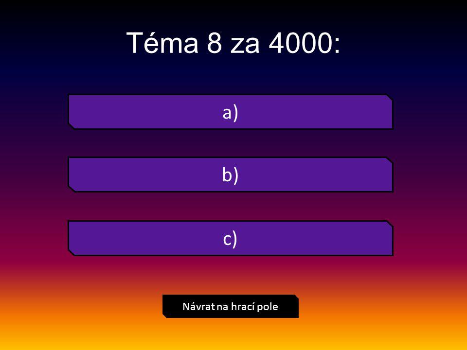 Téma 8 za 4000: Návrat na hrací pole a) b) c)