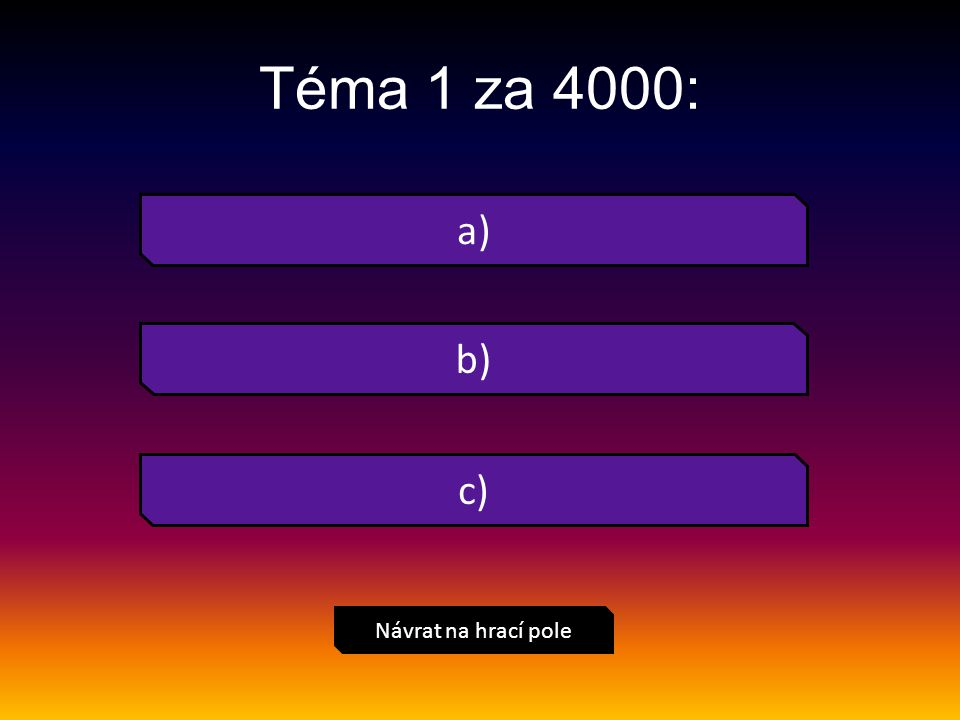 a) Návrat na hrací pole Téma 2 za 1000: b) c)
