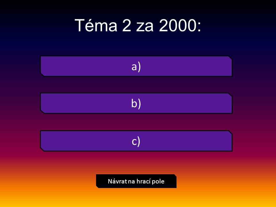 Téma 2 za 3000: Návrat na hrací pole a) b) c)