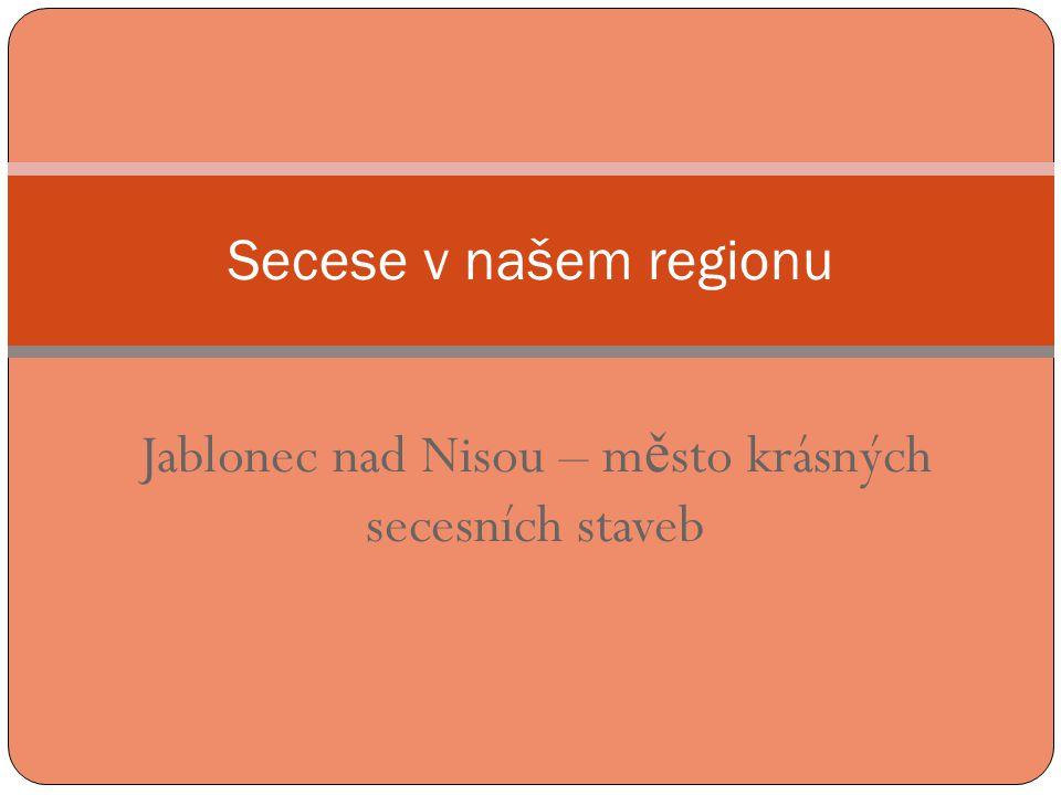 Jablonec nad Nisou – m ě sto krásných secesních staveb Secese v našem regionu