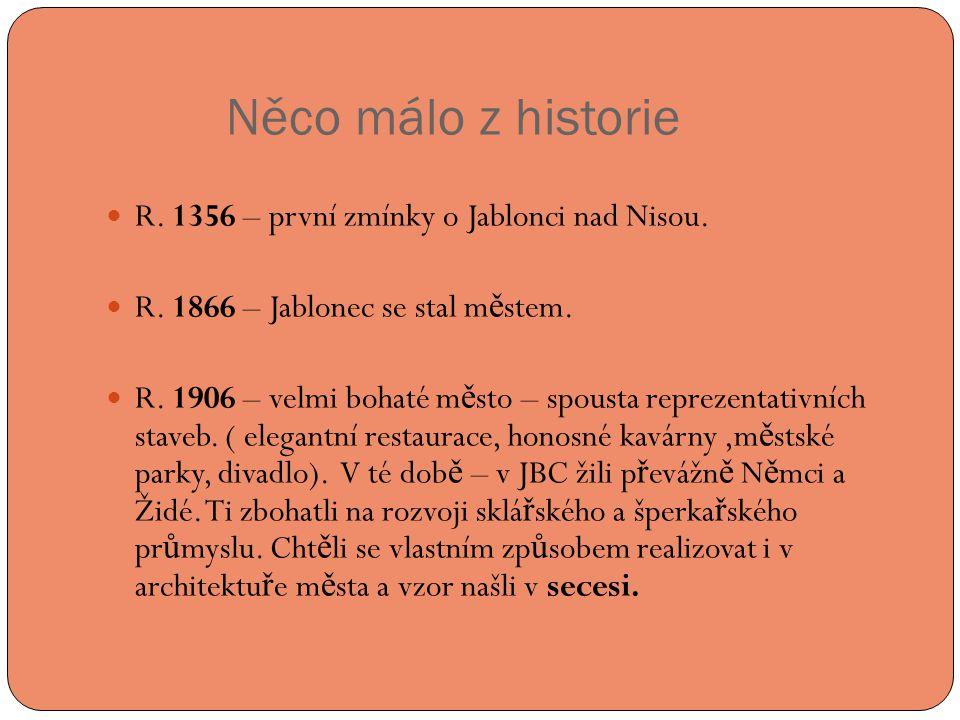 Něco málo z historie  R.1356 – první zmínky o Jablonci nad Nisou.