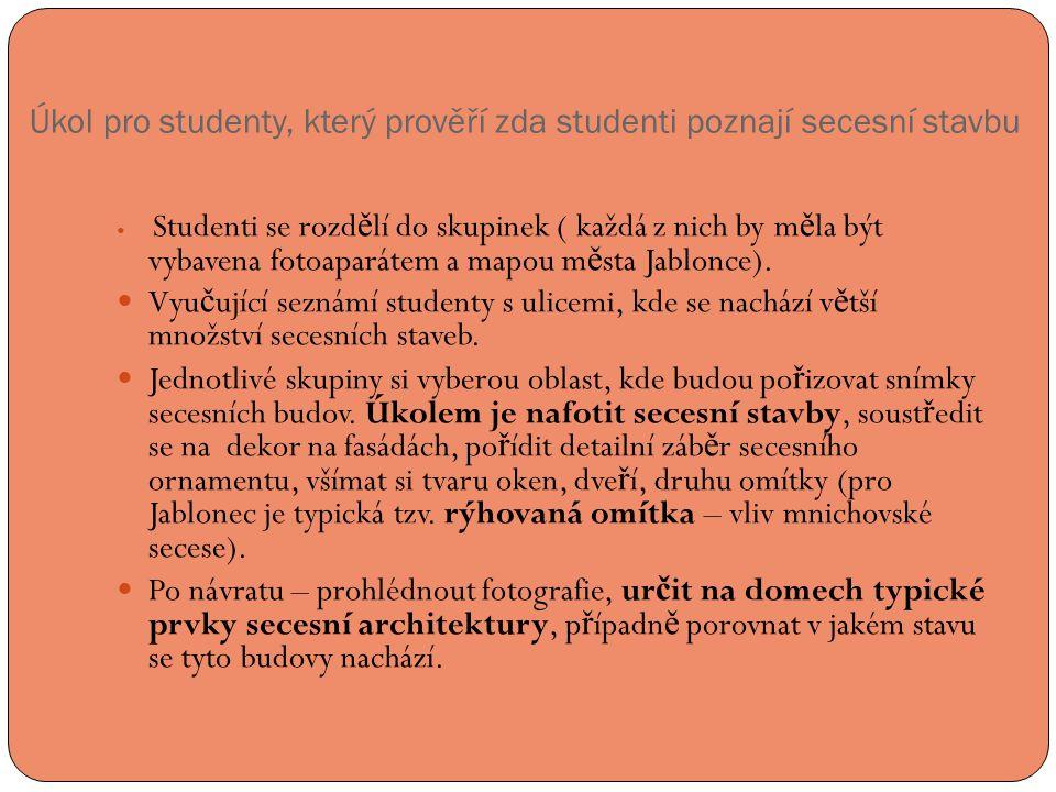 Úkol pro studenty, který prověří zda studenti poznají secesní stavbu  Studenti se rozd ě lí do skupinek ( každá z nich by m ě la být vybavena fotoaparátem a mapou m ě sta Jablonce).
