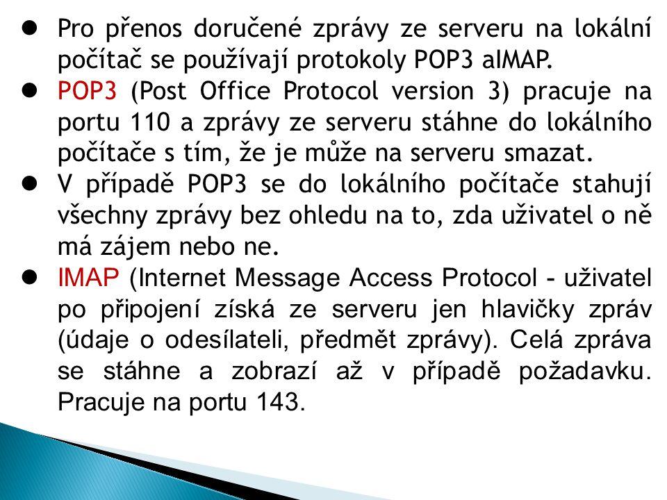  Pro přenos doručené zprávy ze serveru na lokální počítač se používají protokoly POP3 aIMAP.