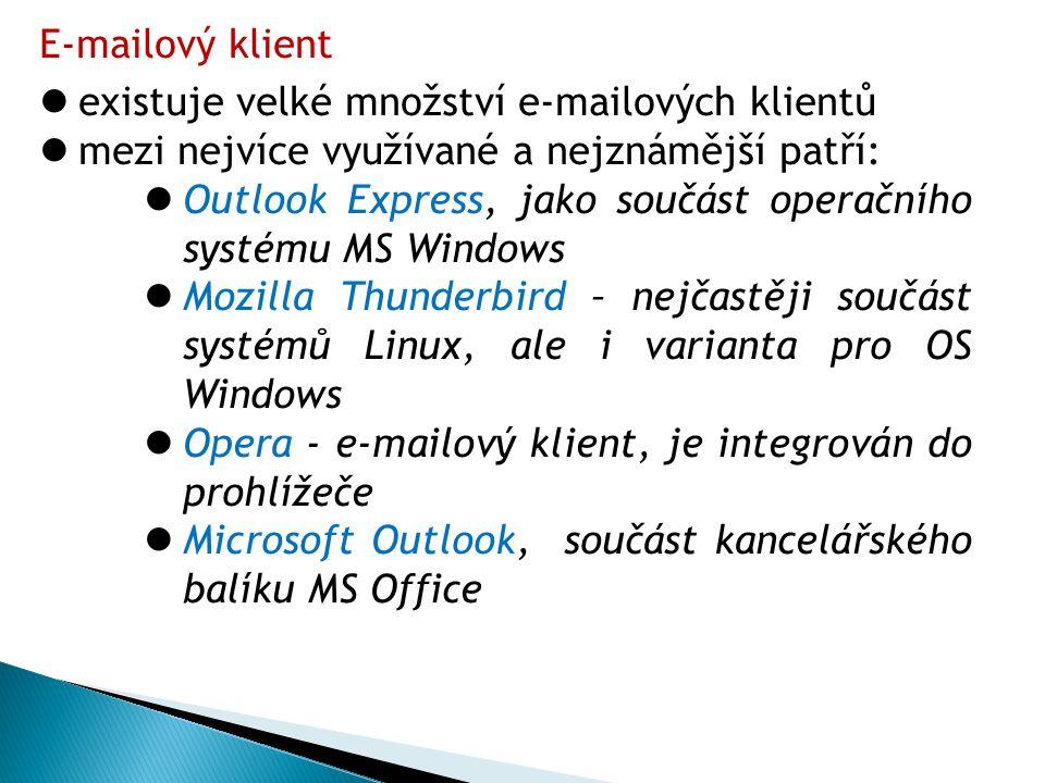 E-mailový klient  existuje velké množství e-mailových klientů  mezi nejvíce využívané a nejznámější patří:  Outlook Express, jako součást operačního systému MS Windows  Mozilla Thunderbird – nejčastěji součást systémů Linux, ale i varianta pro OS Windows  Opera - e-mailový klient, je integrován do prohlížeče  Microsoft Outlook, součást kancelářského balíku MS Office