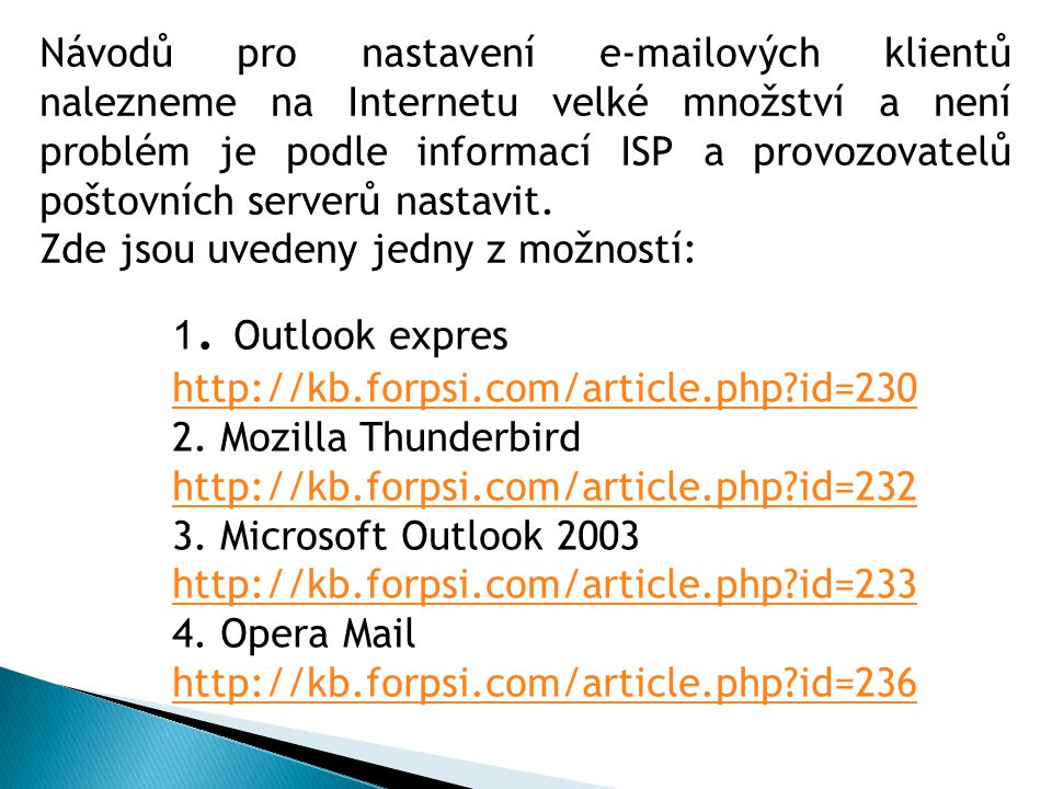 1. Outlook expres http://kb.forpsi.com/article.php?id=230 2.