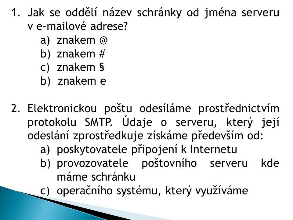 1.Jak se oddělí název schránky od jména serveru v e-mailové adrese.