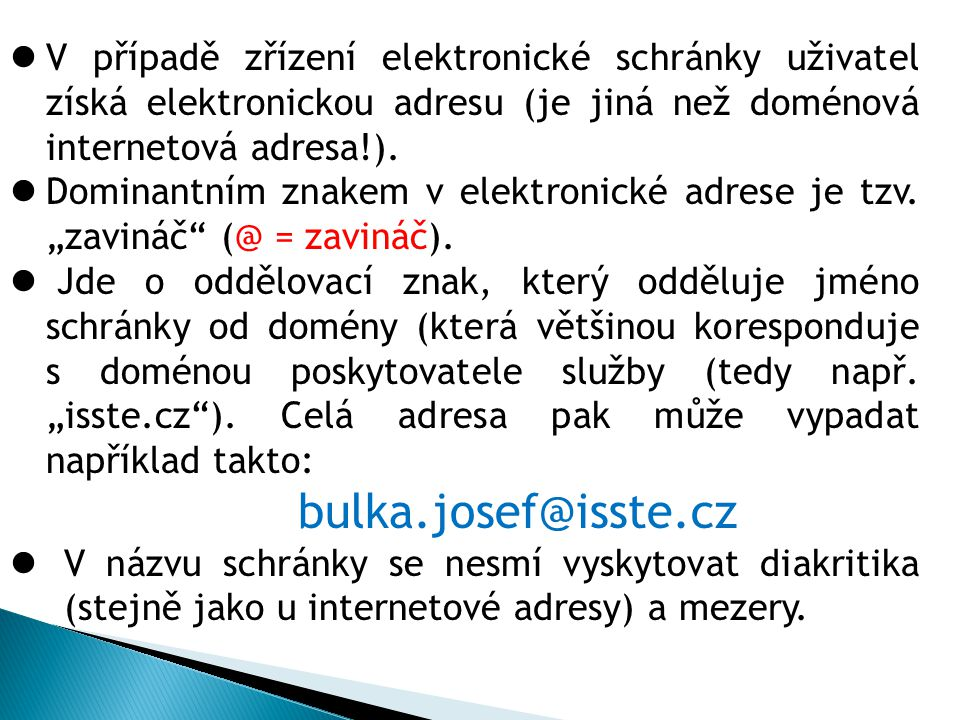  V případě zřízení elektronické schránky uživatel získá elektronickou adresu (je jiná než doménová internetová adresa!).